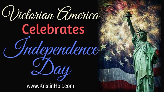 Kristin Holt | Victorian America Celebrates Independence Day