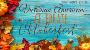 Kristin Holt | Victorian Americans Celebrate Oktoberfest. Related to Victorian Americans Celebrate Independence Day.