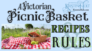 Kristin Holt -A Victorian Picnic Basket Recipe and Rules, a history-rich article by Author Kristin Holt.