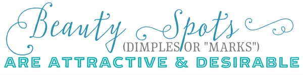 "Beauty Spots (dimples or ""marks"") are attractive and desirable."