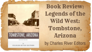 "Kristin Holt - ""Book Review by Author Kristin Holt: Legends of the Wild West: Tombstone, Arizona by Charles River Editors"""