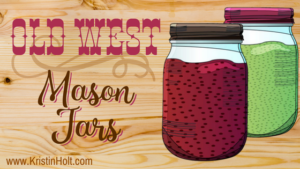 Kristin Holt | Old West Mason Jars. Related to Victorian Era: The American West.