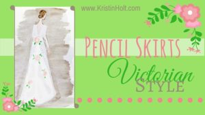 Kristin Holt | Pencil Skirts Victorian Style