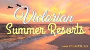 Kristin Holt | Victorian Summer Resorts. Related to Victorians at the Seashore.