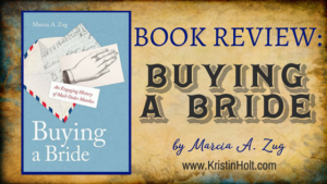 Book Review by Author Kristin Holt: BUYING A BRIDE by Marcia A. Zug. Related to Marriages in the West, 1867.