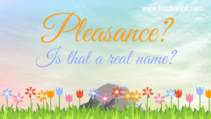 Kristin Holt | Book Description: Pleasance's First Love -- Pleasance? Is that a real name?