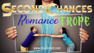 Second Chance Romance Trope by USA Today Bestselling Author Kristin Holt.