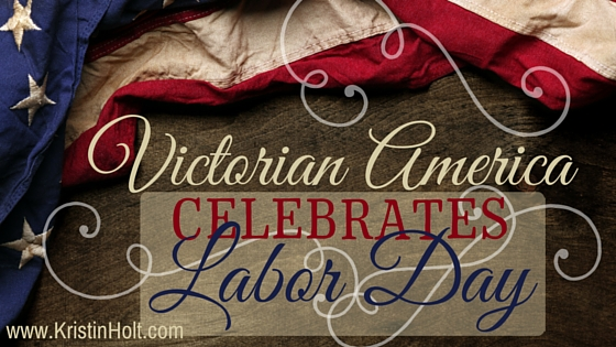 Kristin Holt | Victorian America Celebrates Labor Day