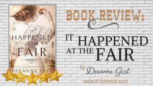 Book Review by Author Kristin Holt: IT HAPPENED AT THE FAIR by Deeanne Gist