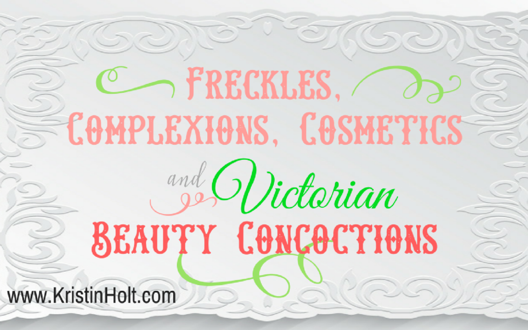 Freckles, Complexions, Cosmetics, and Victorian Beauty Concoctions