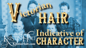 Kristin Holt | Victorian Hair Indicative of Character