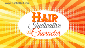 Hair Indicative of Character by Author Kristin Holt.