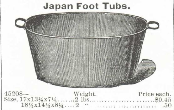 Japan Foot Tubs, for sale in the Montgomery, Ward & Co. Catalog in 1895. Representative of items available and used throughout the era.