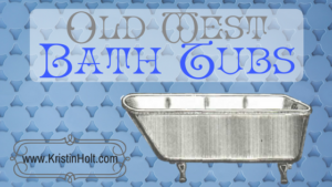 Related to Oatmeal in the Victorian Toilette: Old West Bath Tubs by Author Kristin Holt