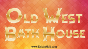 Old West Bath House by USA Today Bestselling Author Kristin Holt