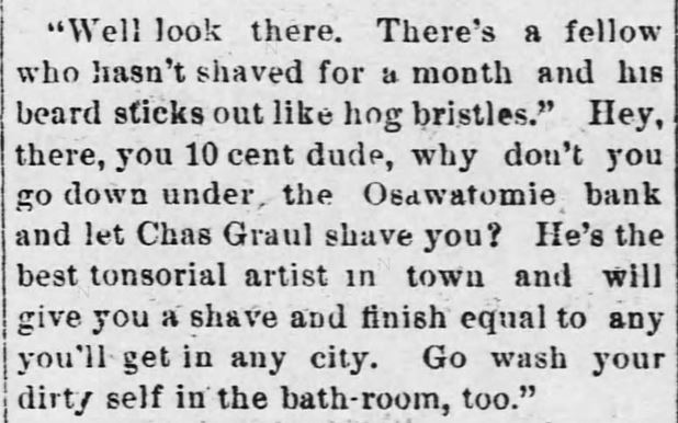 "Quip used to advertise barber's shaving services and the ""bath-room"" (public bath) at barber's establishment. In the Osawatomie Graphic of Osawatomie, Kansas, on July 1, 1893."