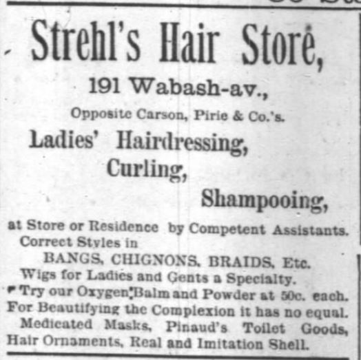 Kristin Holt | Victorian Ladies' Hairdressers. Strehl's Hair Store: Ladies' Hairdressing, Curling, Shampooing at store or residence.) Chicago Daily Tribune of Chicago, Illinois on March 11, 1888.