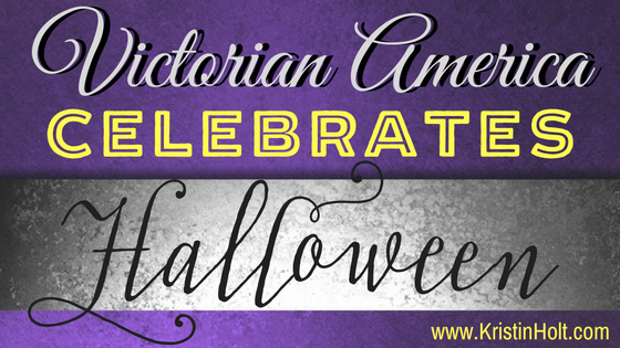 """""""Victorian America Celebrates Halloween,"""" by USA Today Bestselling Author Kristin Holt."""
