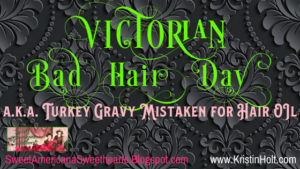 "Link to: ""Victorian Bad Hair Day, a.k.a. Turkey Gravy Mistaken for Hair Oil"" by USA Today Bestselling Author Kristin Holt."