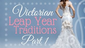 Kristin Holt | Victorian Leap Year Traditions, Part 1