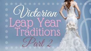 Kristin Holt | Victorian Leap Year Traditions, Part 2