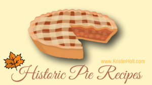 Kristin Holt | Historic Pie Recipes. Related to A Victorian-American Thanksgiving Day, 1897.