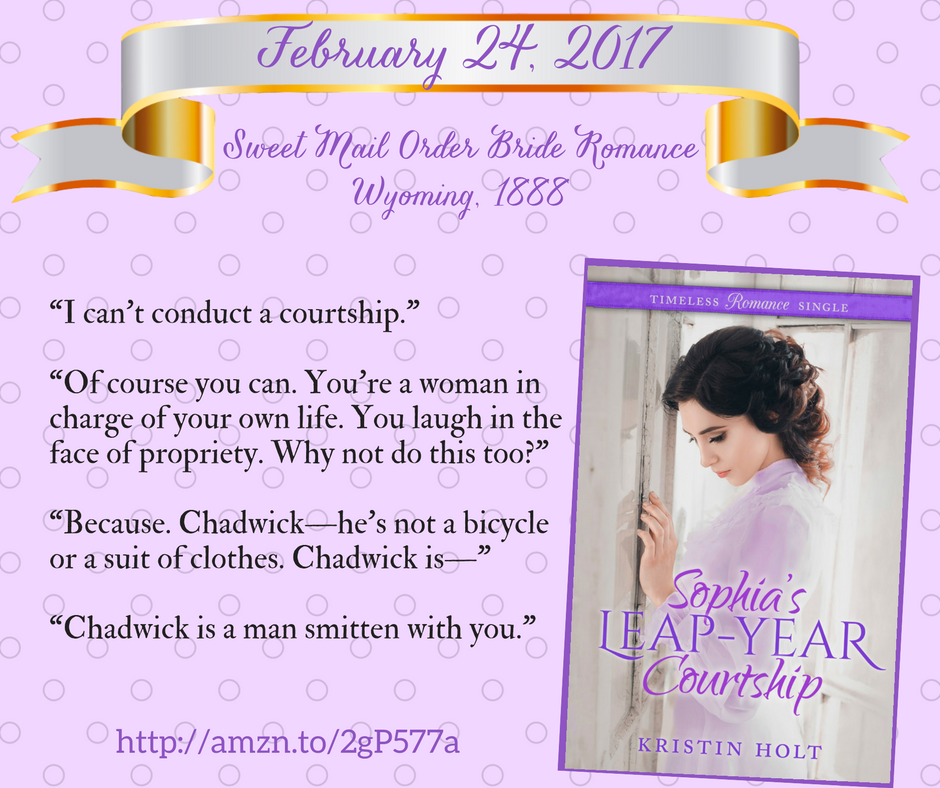 A few lines from SOPHIA'S LEAP-YEAR COURTSHIP by USA Today Bestselling Author Kristin Holt.