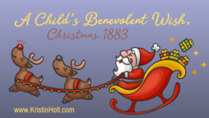 Kristin Holt | A Child's Benevolent Wish, Christmas 1883