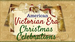 """American Victorian Era Christmas Celebrations"" by USA Today Bestselling Author Kristin Holt. Related to Book Description: The Drifter's Proposal."