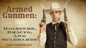 """Armed Gunmen: Holsters, Braces, and Scabbards,"" by USA Today Bestselling Author Kristin Holt."