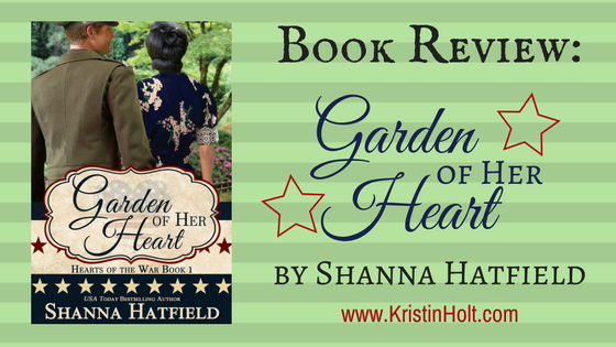 Kristin Holt - Book Review by Author Kristin Holt: GARDEN OF HER HEART by Shanna Hatfield