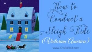 Kristin Holt | How to Conduct a Sleigh Ride. Related to Courtship, Old West Style.
