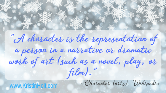 "Quote: ""A character is the representation of a person in a narrative or dramatic work of art (such as a novel, play, or film)."" ~ Character Arts page on Wikipedia. Design by Author Kristin Holt."