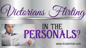 Kristin Holt | Victorians Flirting in the Personals (Etiquette)