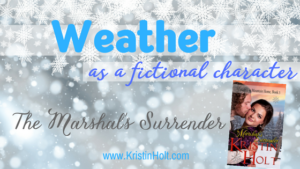 """Weather as a fictional character: The Marshal's Surrender"" by USA Today Bestselling Author Kristin Holt."