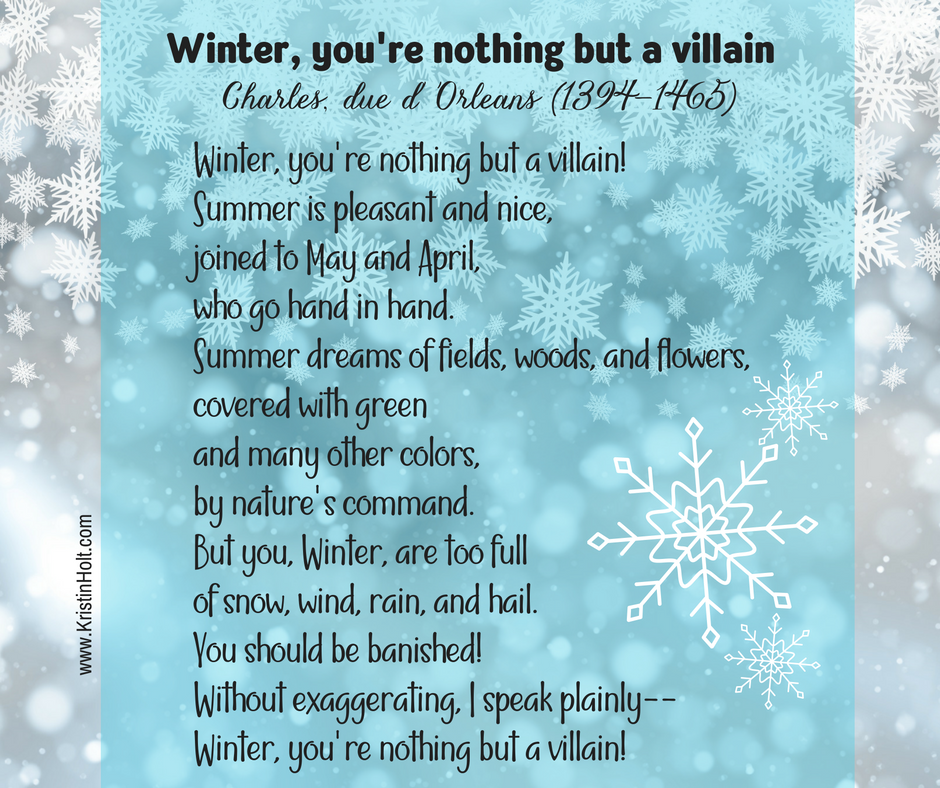 Poem: Winter, you're nothing but a villain by Charles, due d'Orelans (1394 - 1465) Poem Source: Friends of the Wild Flower Garden, Inc.