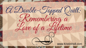 "Kristin Holt - ""A Double-Topped Quilt: Remember a Love of a Lifetime"" by USA Today Bestselling Author Kristin Holt."
