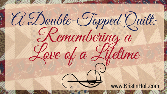 Kristin Holt | A Double-Topped Quilt: Remember a Love of a Lifetime