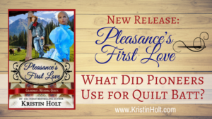 "Kristin Holt | Book Description: Pleasance's First Love -- ""What Did Pioneers Use for Quilt Batt?"" by USA Today Bestselling Author Kristin Holt, author of Pleasance's First Love."