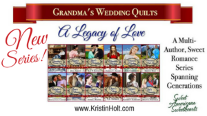 "Kristin Holt - ""Grandma's Wedding Quilt Series: A Legacy of Love"", a multi-author series of sweet western historical romances, fully published. Including Pleasance's First Love by Author Kristin Holt."