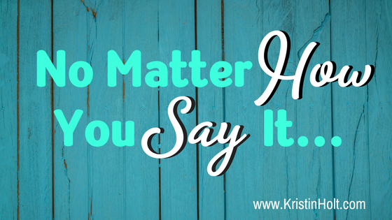 Kristin Holt | No Matter How You Say It...