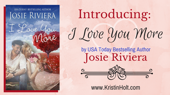 "Kristin Holt - ""Introducing: I Love You More by USA Today Bestselling Author Josie Riviera"" by USA Today Bestselling Author Kristin Holt."