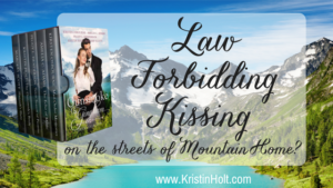 Kristin Holt | Law Forbidding Kissing on the streets of Mountain Home. Related to Courtship, Old West Style.