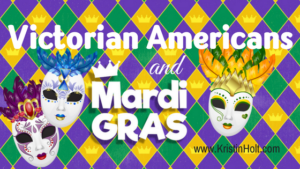 Kristin Holt | Victorian Americans and Mardi Gras, related to Victorian America Celebrates Independence Day.