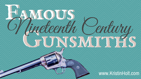 "Kristin Holt - ""Famous Nineteenth Century Gunsmiths"" by USA Today Bestselling Author Kristin Holt."