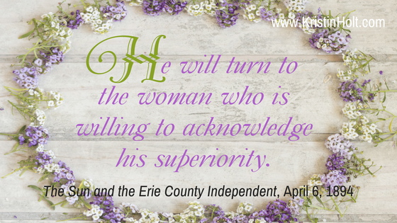 "Kristin Holt | How to Attract Men, quote: ""He will turn to the woman who is willing to acknowledge his superiority."" The Sun and Erie County Independent, April 6, 1894."