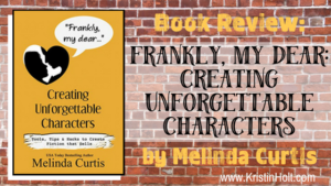 """Book Review (by Author Kristin Holt): Frankly, My Dear: Captivating Unforgettable Characters by Melinda Curtis."""
