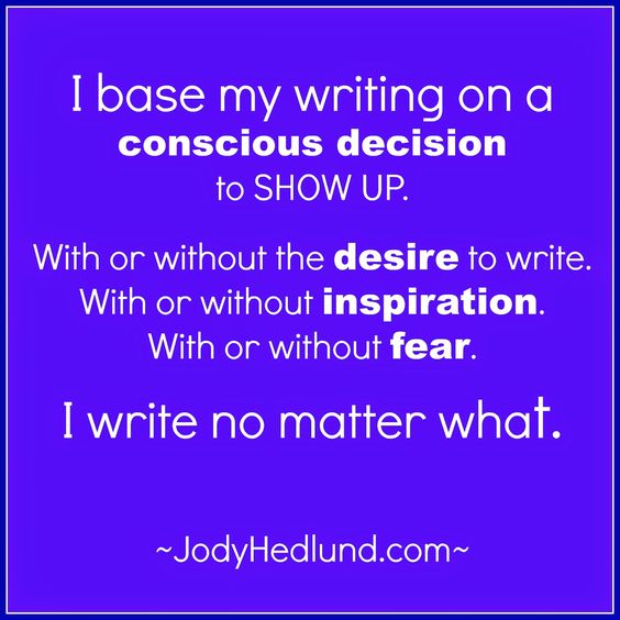 "Quote from Jody Hedulind, ""I base my writing on a conscious decision to show up..."" Visit JodyHedlund.com"