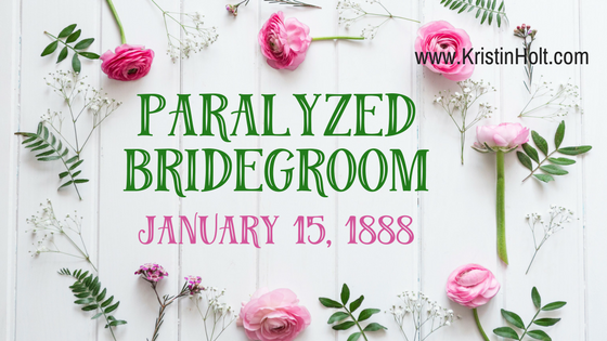 Paralyzed Bridegroom: January 15, 1888