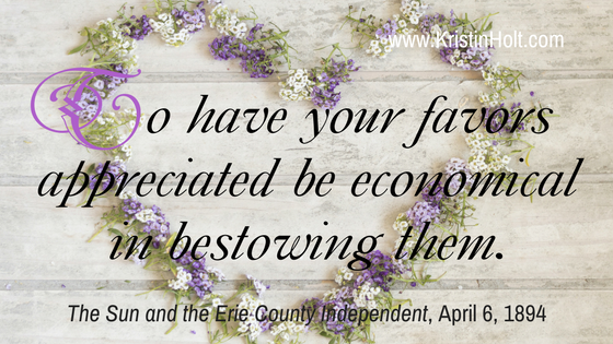 "Kristin Holt | How to Attract Men, quote: ""To have your favors appreciated be economical in bestowing them."" The Sun and Erie County Independent, April 6, 1894."